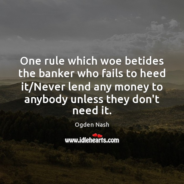 One rule which woe betides the banker who fails to heed it/ Image