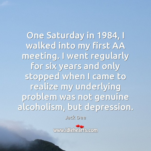 Image, One Saturday in 1984, I walked into my first AA meeting. I went