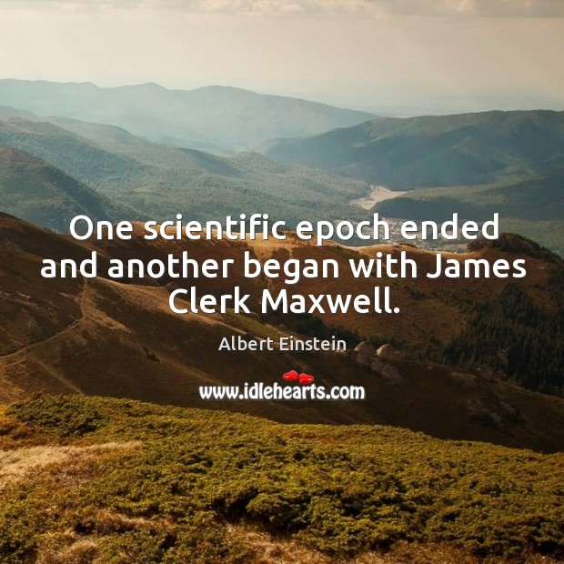 Image, One scientific epoch ended and another began with James Clerk Maxwell.