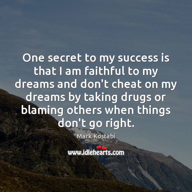 One secret to my success is that I am faithful to my Image