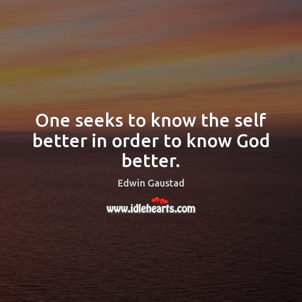 One seeks to know the self better in order to know God better. Image