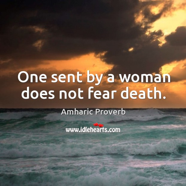 Image, One sent by a woman does not fear death.
