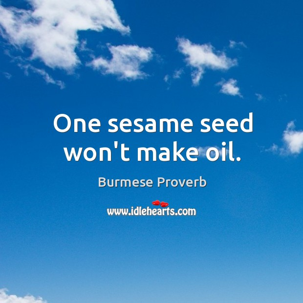 Image, One sesame seed won't make oil.