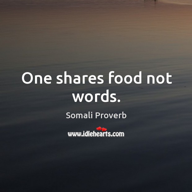 One shares food not words. Somali Proverbs Image