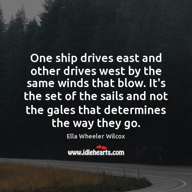 One ship drives east and other drives west by the same winds Ella Wheeler Wilcox Picture Quote