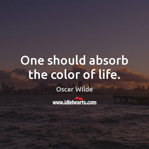 One should absorb the color of life. Image