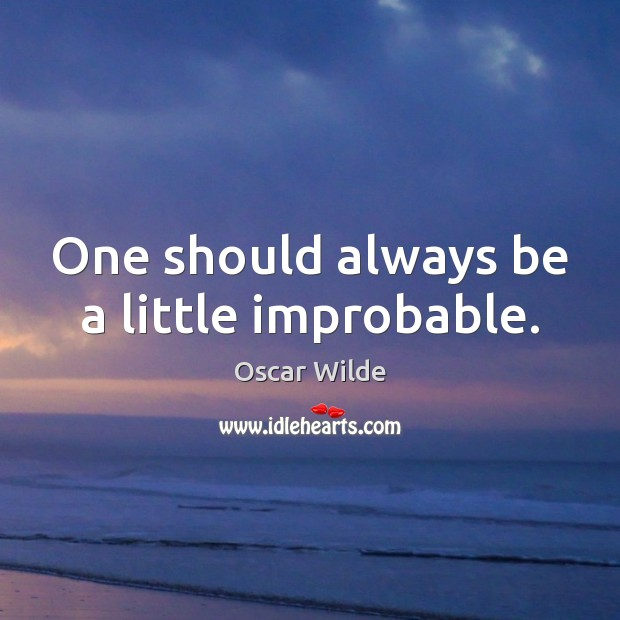 One should always be a little improbable. Image