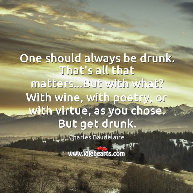 One should always be drunk. That's all that matters…But with what? Image