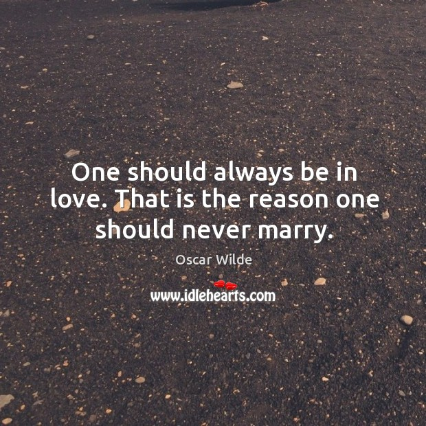 Image, One should always be in love. That is the reason one should never marry.