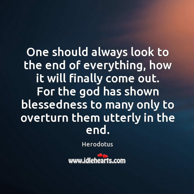 One should always look to the end of everything, how it will Image