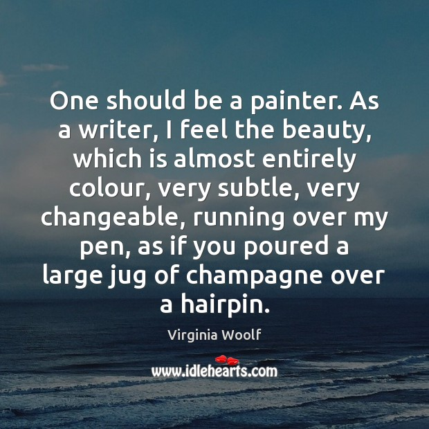 One should be a painter. As a writer, I feel the beauty, Virginia Woolf Picture Quote