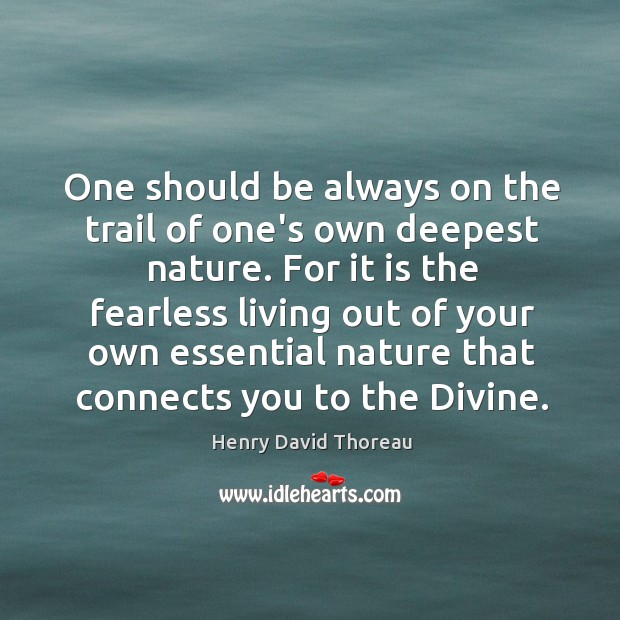 One should be always on the trail of one's own deepest nature. Image