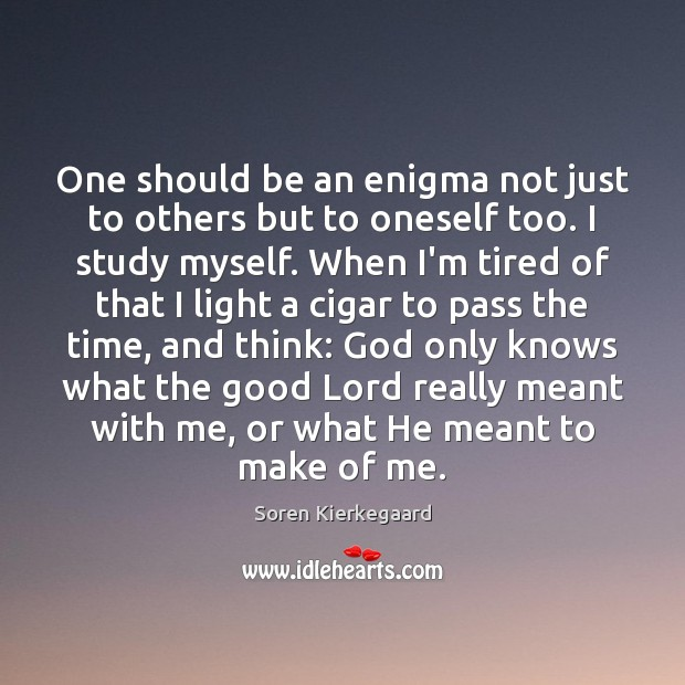 One should be an enigma not just to others but to oneself Image