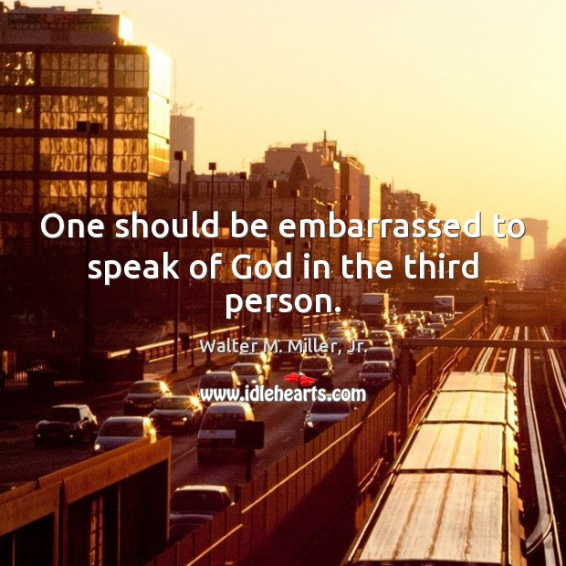 One should be embarrassed to speak of God in the third person. Image