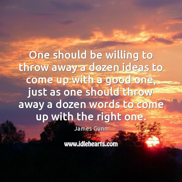 One should be willing to throw away a dozen ideas to come James Gunn Picture Quote