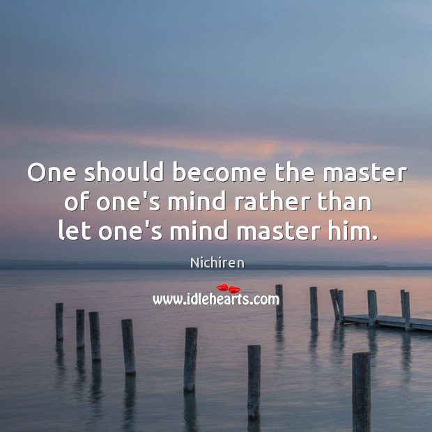 One should become the master of one's mind rather than let one's mind master him. Image