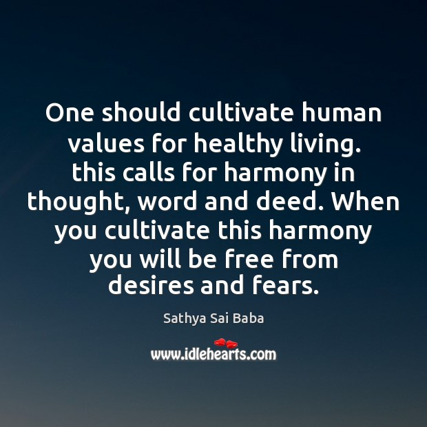 One should cultivate human values for healthy living. this calls for harmony Sathya Sai Baba Picture Quote