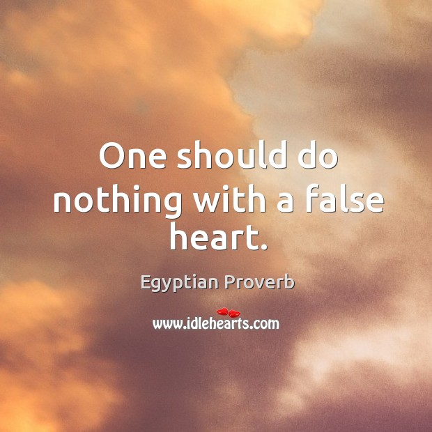 Image, One should do nothing with a false heart.