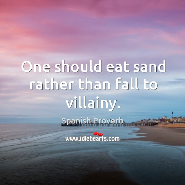 Image, One should eat sand rather than fall to villainy.