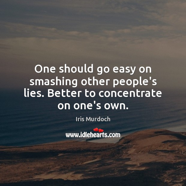One should go easy on smashing other people's lies. Better to concentrate on one's own. Image