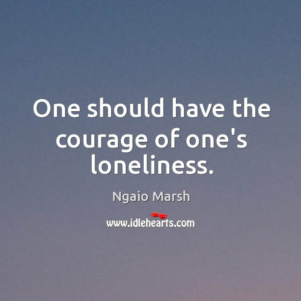 One should have the courage of one's loneliness. Image