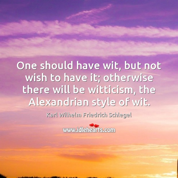 One should have wit, but not wish to have it; otherwise there Image