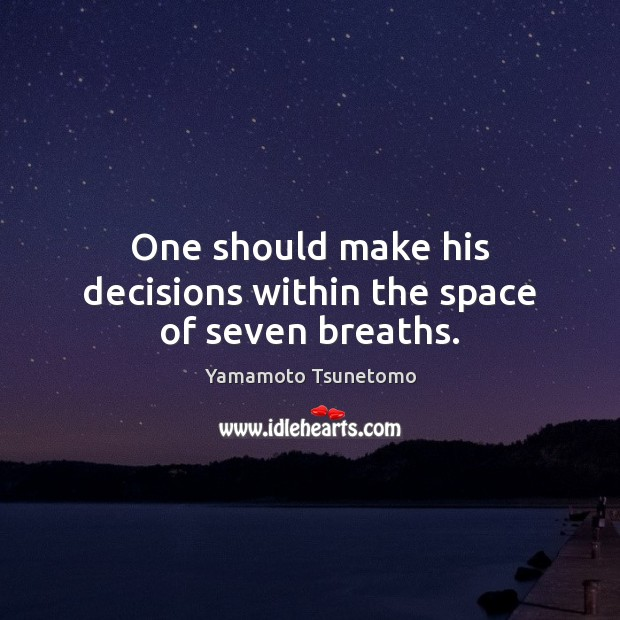 One should make his decisions within the space of seven breaths. Image