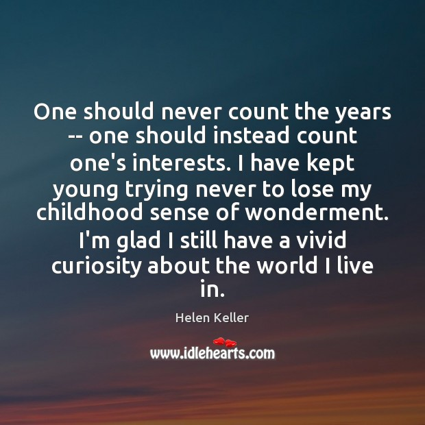 One should never count the years — one should instead count one's Helen Keller Picture Quote