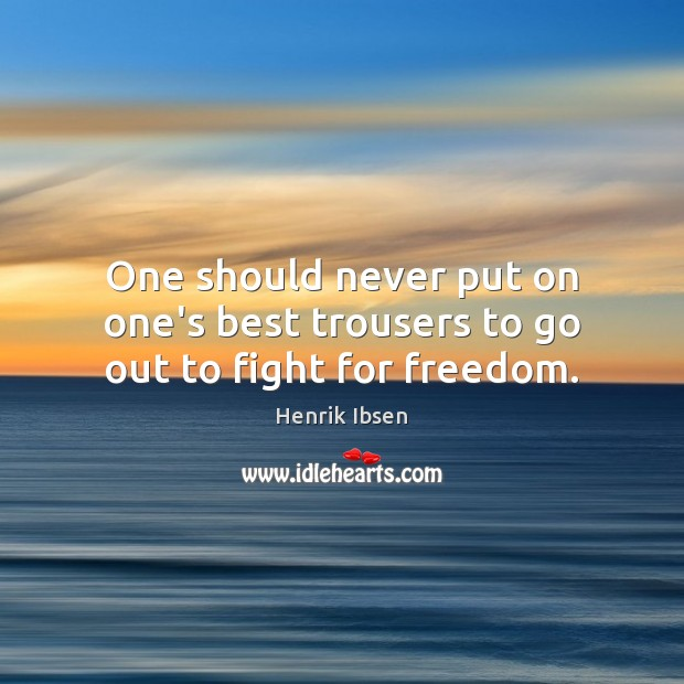 One should never put on one's best trousers to go out to fight for freedom. Image