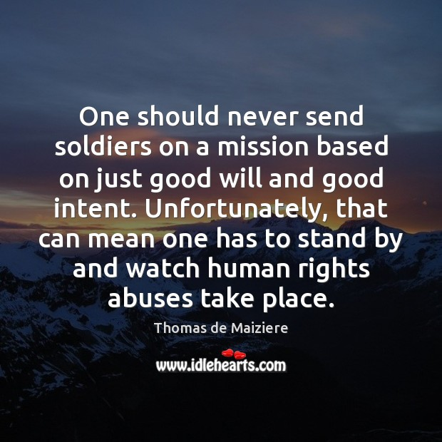 Image, One should never send soldiers on a mission based on just good