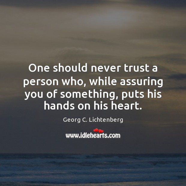 One should never trust a person who, while assuring you of something, Never Trust Quotes Image