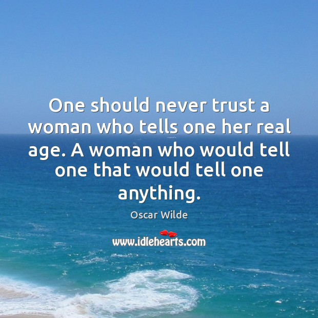 Image, One should never trust a woman who tells one her real age.