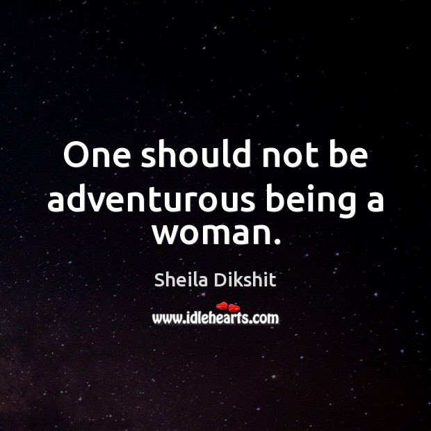 One should not be adventurous being a woman. Image
