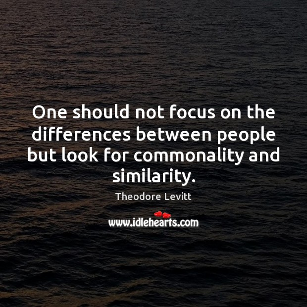 One should not focus on the differences between people but look for Image