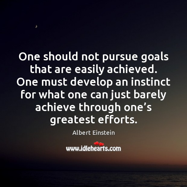 Image, One should not pursue goals that are easily achieved. One must develop