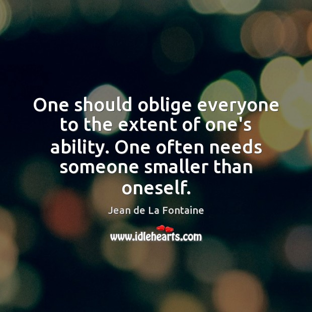 One should oblige everyone to the extent of one's ability. One often Image