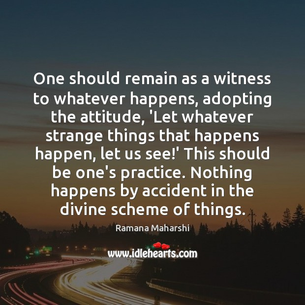 One should remain as a witness to whatever happens, adopting the attitude, Attitude Quotes Image