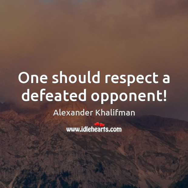Image, One should respect a defeated opponent!