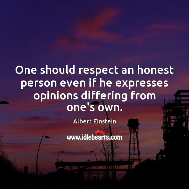 Image, One should respect an honest person even if he expresses opinions differing