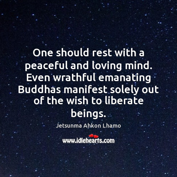 One should rest with a peaceful and loving mind. Even wrathful emanating Jetsunma Ahkon Lhamo Picture Quote