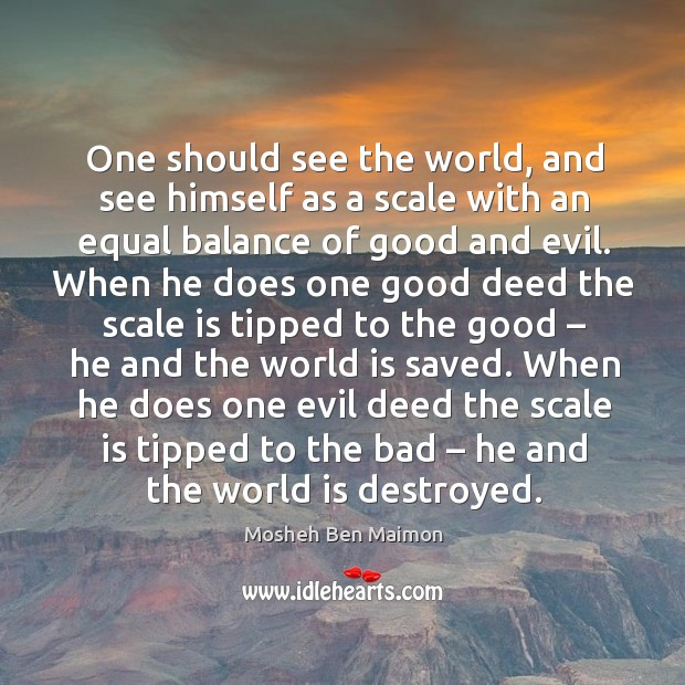 One should see the world, and see himself as a scale with an equal balance of good and evil. Image