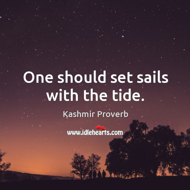 One should set sails with the tide. Kashmir Proverbs Image