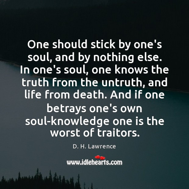 One should stick by one's soul, and by nothing else. In one's D. H. Lawrence Picture Quote