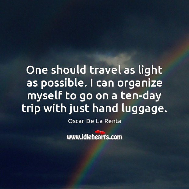 One should travel as light as possible. I can organize myself to Oscar De La Renta Picture Quote