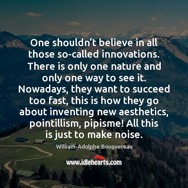 One shouldn't believe in all those so-called innovations. There is only Image