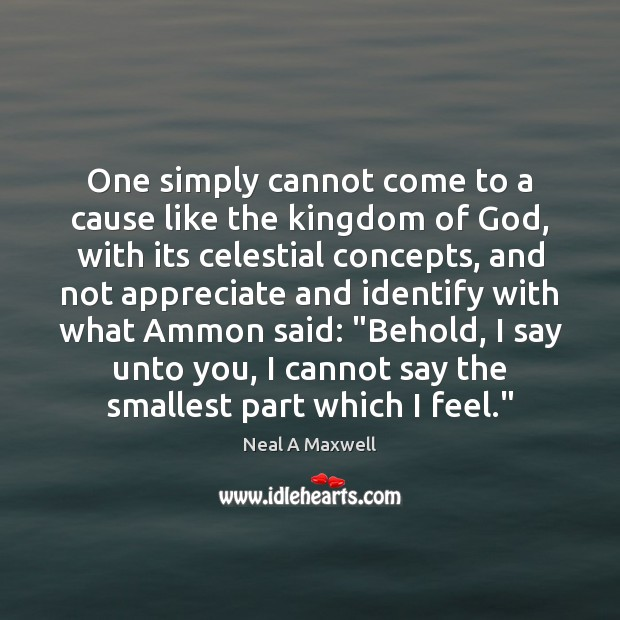One simply cannot come to a cause like the kingdom of God, Neal A Maxwell Picture Quote