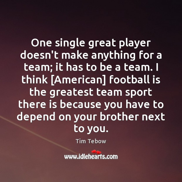One single great player doesn't make anything for a team; it has Tim Tebow Picture Quote