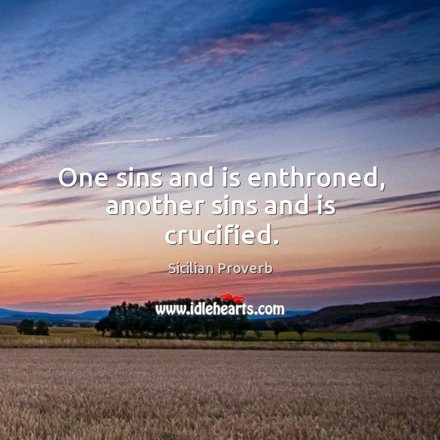 One sins and is enthroned, another sins and is crucified. Image