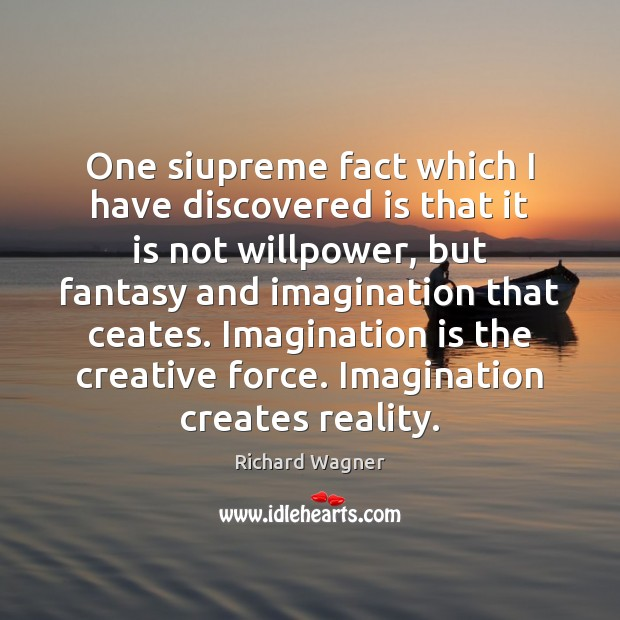 One siupreme fact which I have discovered is that it is not Richard Wagner Picture Quote