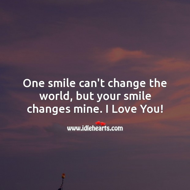 Image, One smile can't change the world, but your smile changes mine.